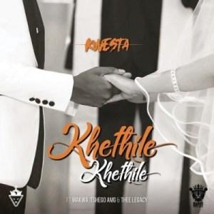 Kwesta - Khethile Khethile Ft. Makwa, Tshego AMG& Thee Legacy